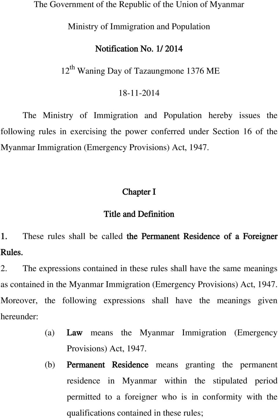 Myanmar Immigration (Emergency Provisions) Act, 1947. Chapter I Title and Definition 1. These rules shall be called the Permanent Residence of a Foreigner Rules. 2.