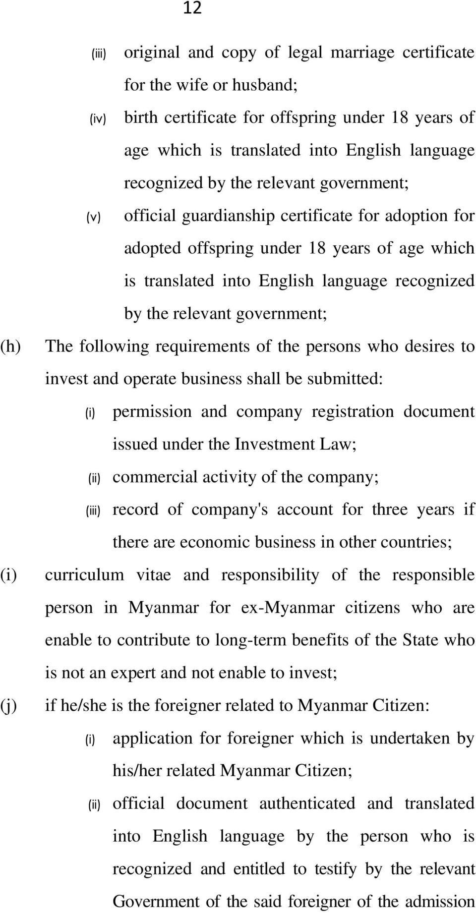 government; (h) The following requirements of the persons who desires to invest and operate business shall be submitted: (i) permission and company registration document issued under the Investment