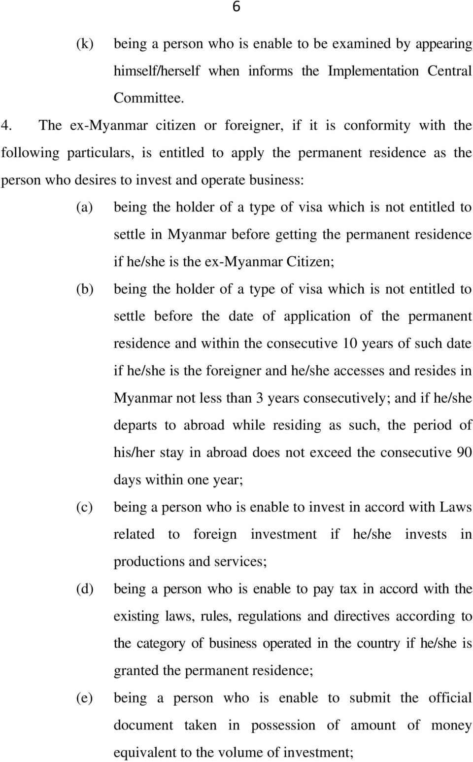 the holder of a type of visa which is not entitled to settle in Myanmar before getting the permanent residence if he/she is the ex-myanmar Citizen; being the holder of a type of visa which is not