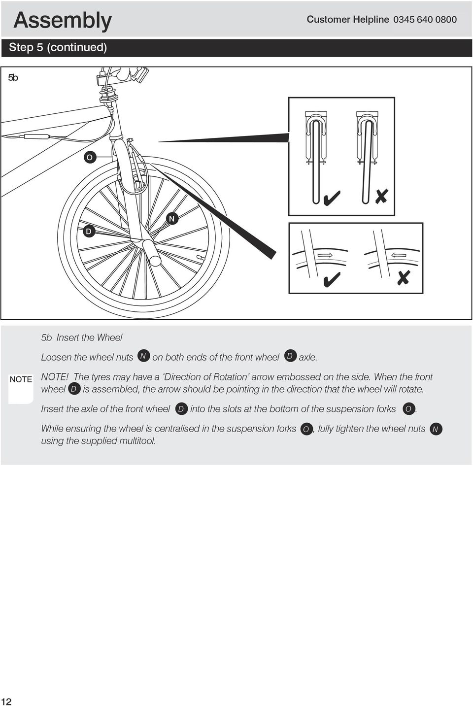 When the front wheel D is assembled, the arrow should be pointing in the direction that the wheel will rotate.