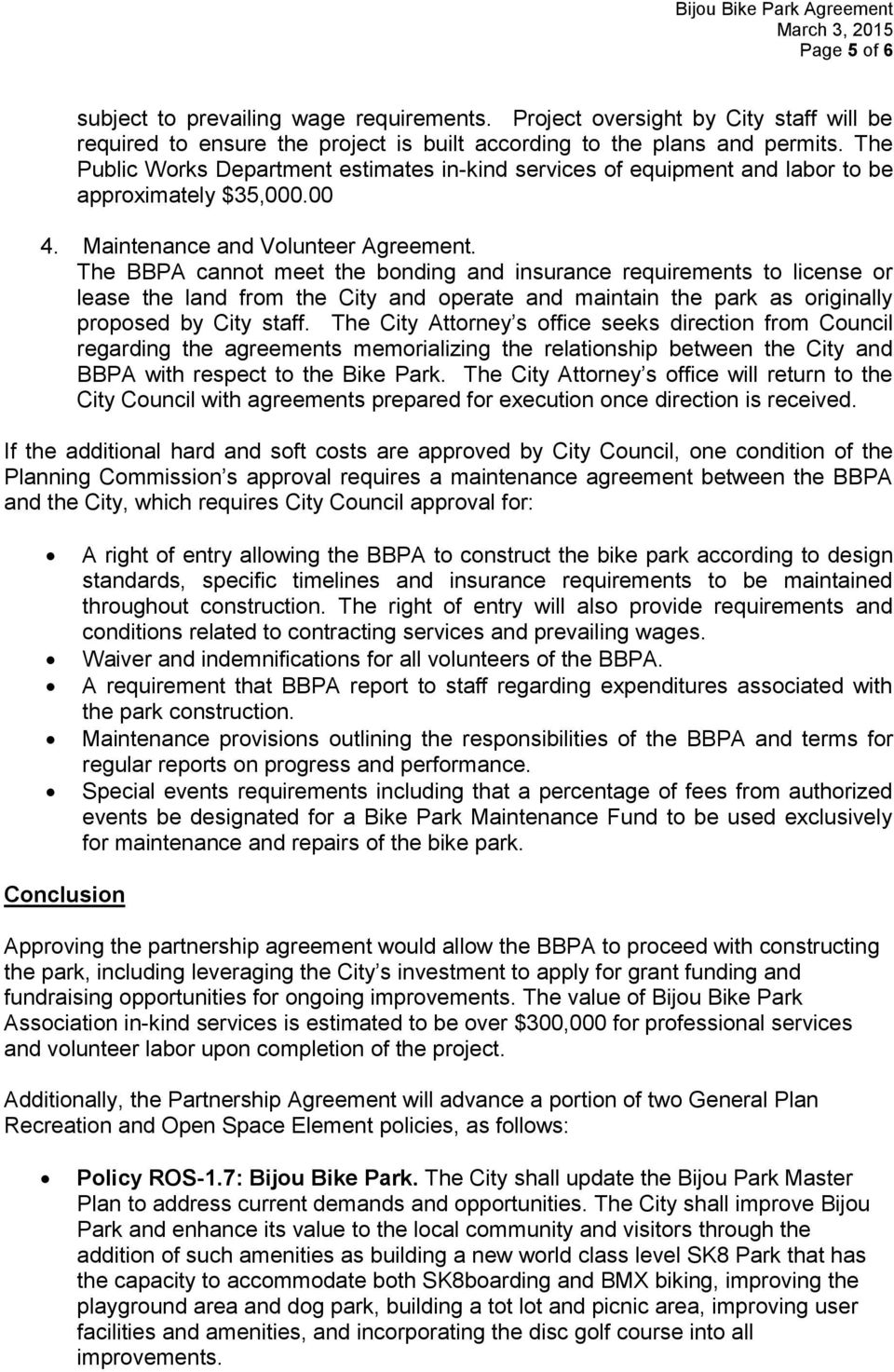 The BBPA cannot meet the bonding and insurance requirements to license or lease the land from the City and operate and maintain the park as originally proposed by City staff.