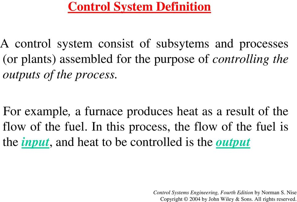 For example, a furnace produces heat as a result of the flow of the fuel.