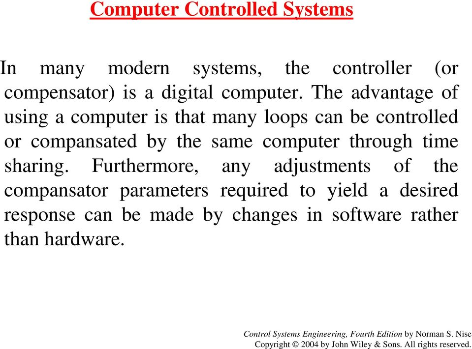 The advantage of using a computer is that many loops can be controlled or compansated by the