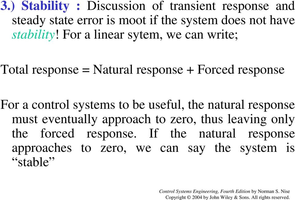 For a linear sytem, we can write; Total response = Natural response + Forced response For a control