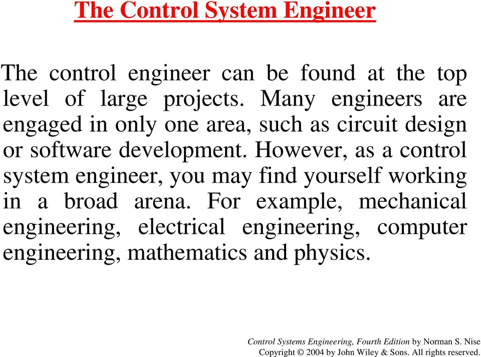 However, as a control system engineer, you may find yourself working in a broad arena.