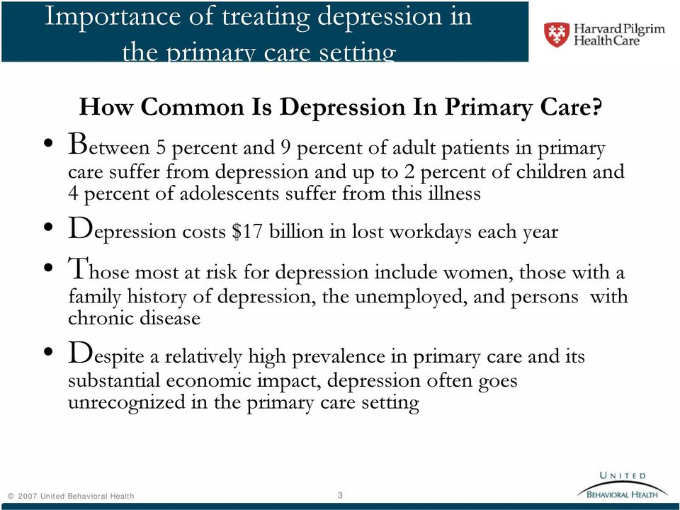 this illness Depression costs $17 billion in lost workdays each year Those most at risk for depression include women, those with a family history of depression, the