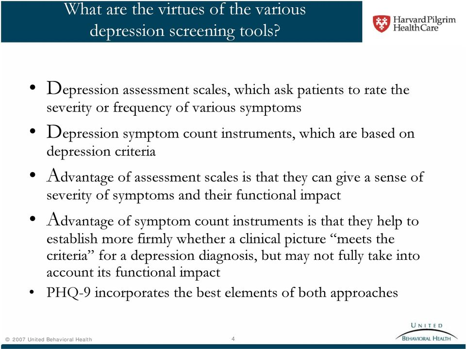 depression criteria Advantage of assessment scales is that they can give a sense of severity of symptoms and their functional impact Advantage of symptom count