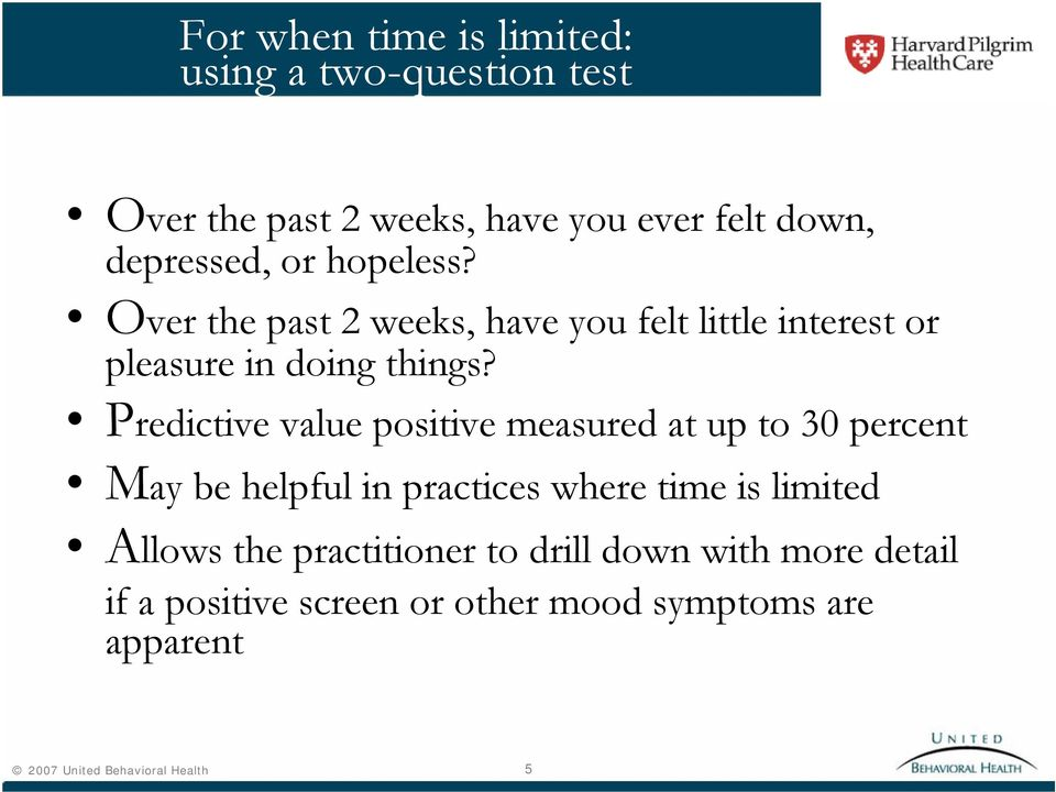 Predictive value positive measured at up to 30 percent May be helpful in practices where time is limited Allows