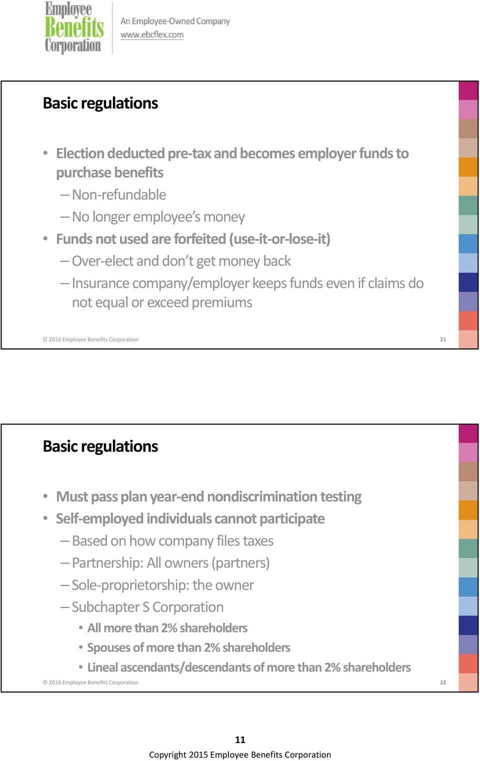 pass plan year end nondiscrimination testing Self employed individuals cannot participate Based on how company files taxes Partnership: All owners (partners) Sole proprietorship: the