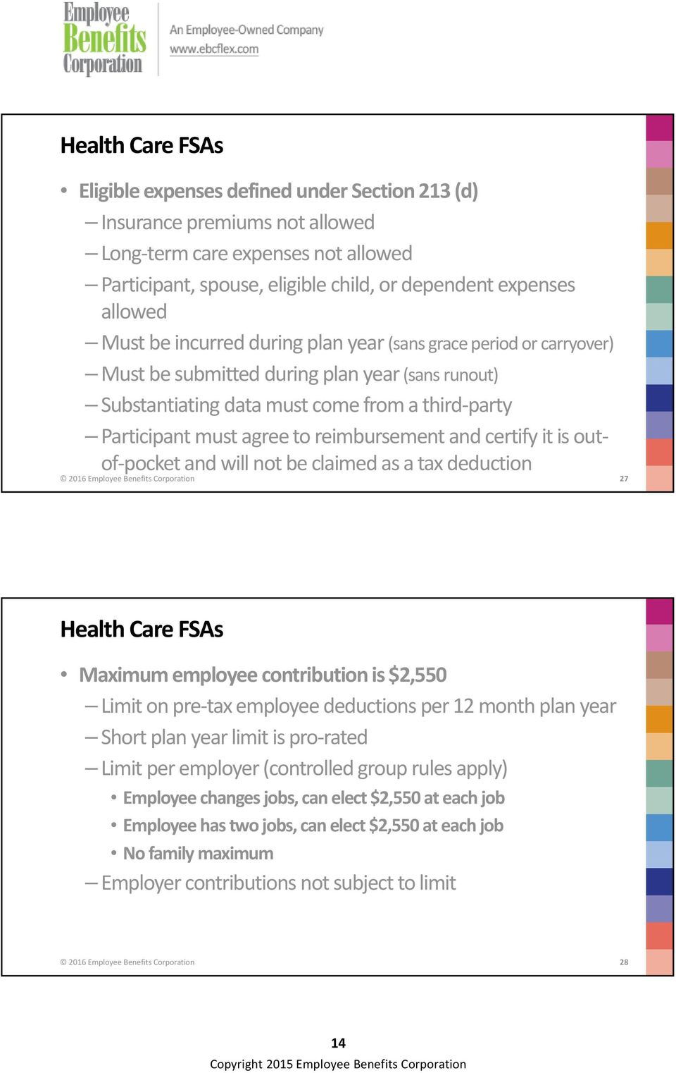 reimbursement and certify it is outof pocket and will not be claimed as a tax deduction 2016 Employee Benefits Corporation 27 Health Care FSAs Maximum employee contribution is $2,550 Limit on pre tax