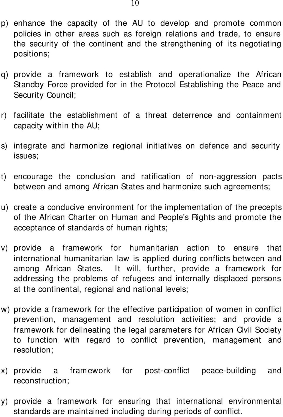 establishment of a threat deterrence and containment capacity within the AU; s) integrate and harmonize regional initiatives on defence and security issues; t) encourage the conclusion and