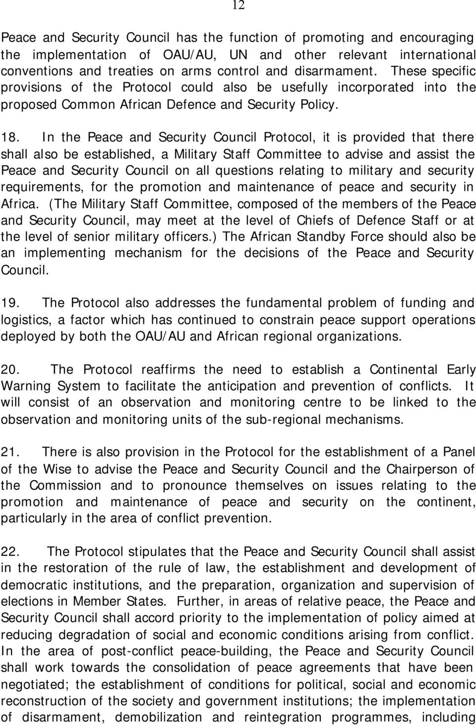 In the Peace and Security Council Protocol, it is provided that there shall also be established, a Military Staff Committee to advise and assist the Peace and Security Council on all questions