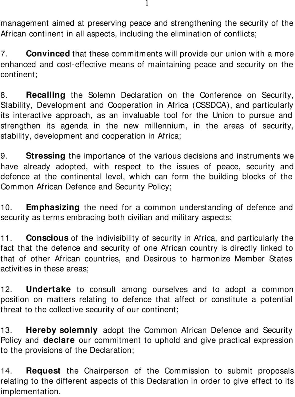 Recalling the Solemn Declaration on the Conference on Security, Stability, Development and Cooperation in Africa (CSSDCA), and particularly its interactive approach, as an invaluable tool for the