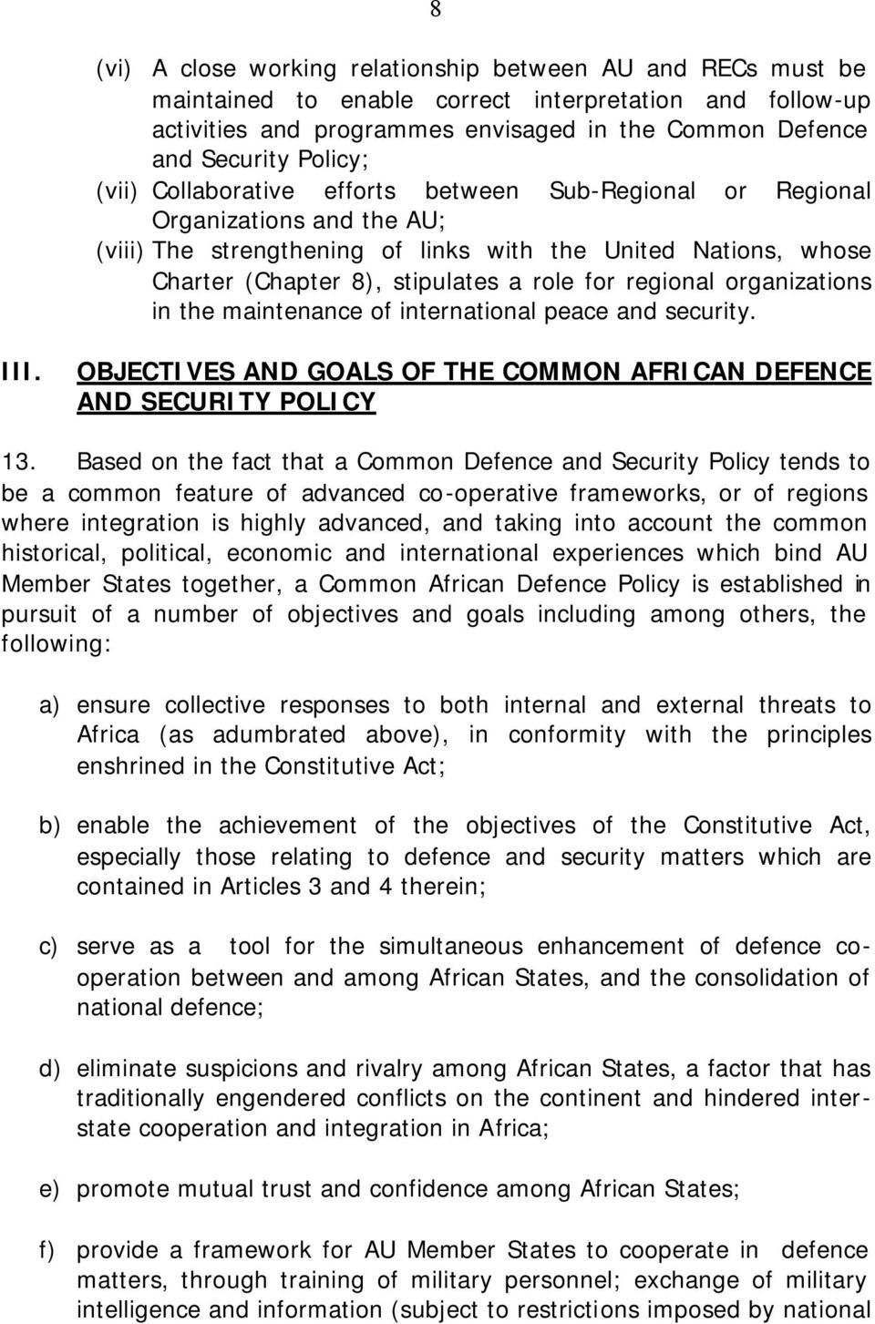 for regional organizations in the maintenance of international peace and security. III. OBJECTIVES AND GOALS OF THE COMMON AFRICAN DEFENCE AND SECURITY POLICY 13.