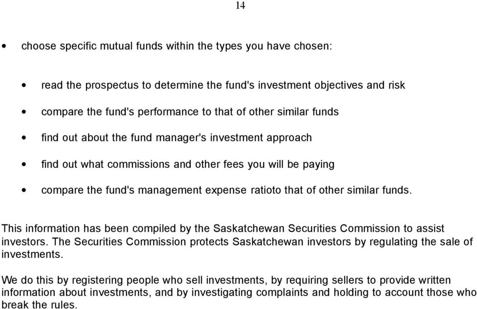 This information has been compiled by the Saskatchewan Securities Commission to assist investors. The Securities Commission protects Saskatchewan investors by regulating the sale of investments.