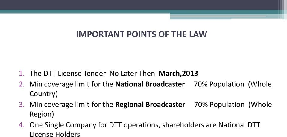 Min coverage limit for the Regional Broadcaster 70% Population (Whole Region) 4.