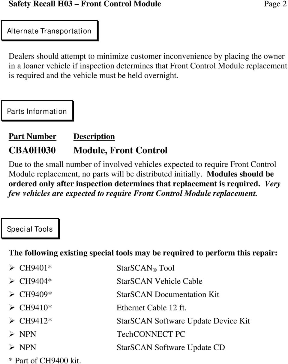 Parts Information Part Number CBA0H030 Description Module, Front Control Due to the small number of involved vehicles expected to require Front Control Module replacement, no parts will be
