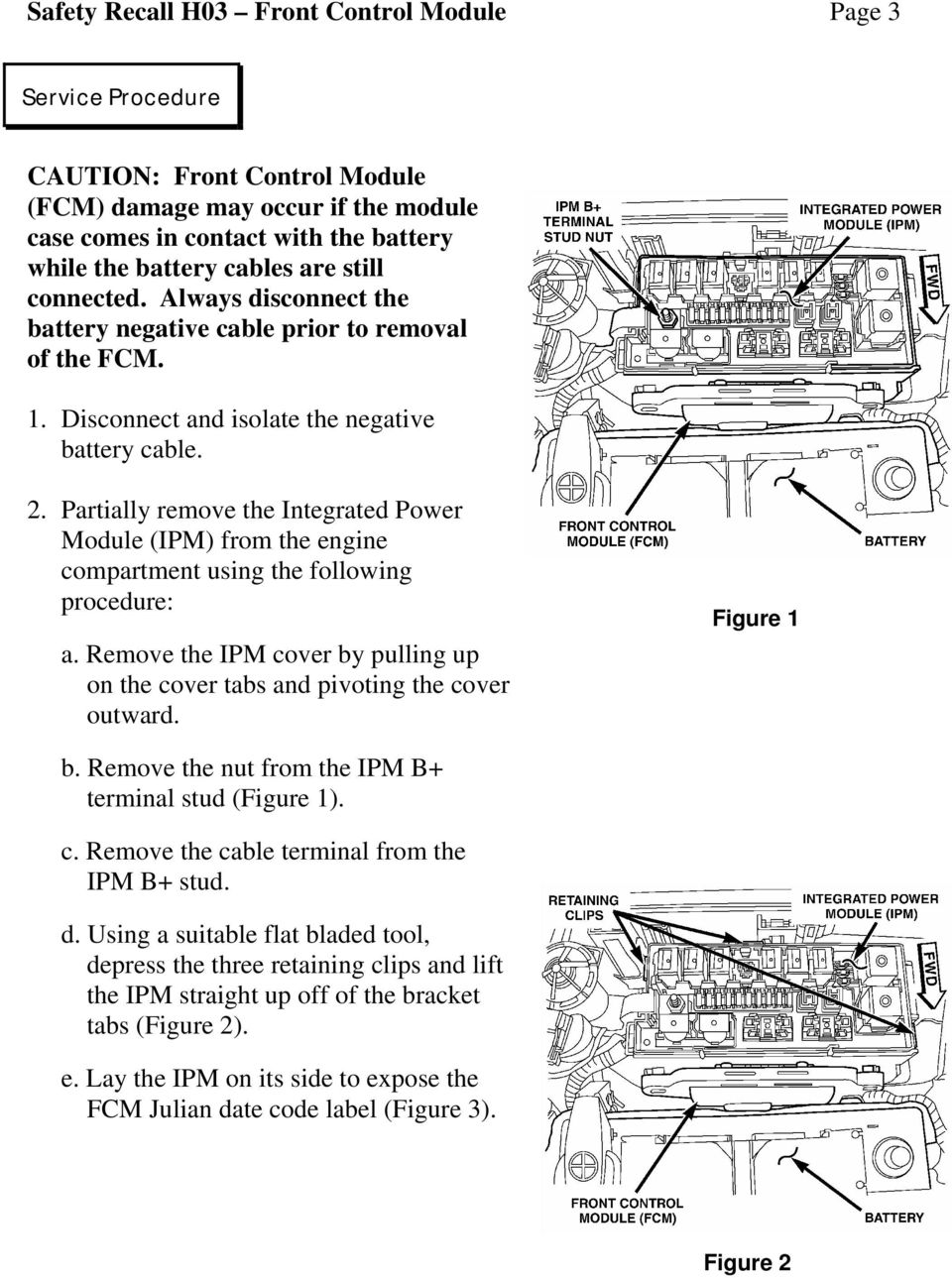Partially remove the Integrated Power Module (IPM) from the engine compartment using the following procedure: a. Remove the IPM cover by pulling up on the cover tabs and pivoting the cover outward.