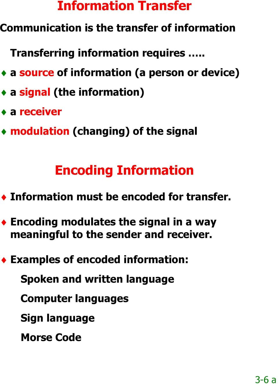 signal Encoding Information Information must be encoded for transfer.
