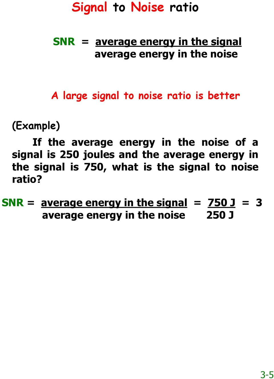 signal is 250 joules and the average energy in the signal is 750, what is the signal to