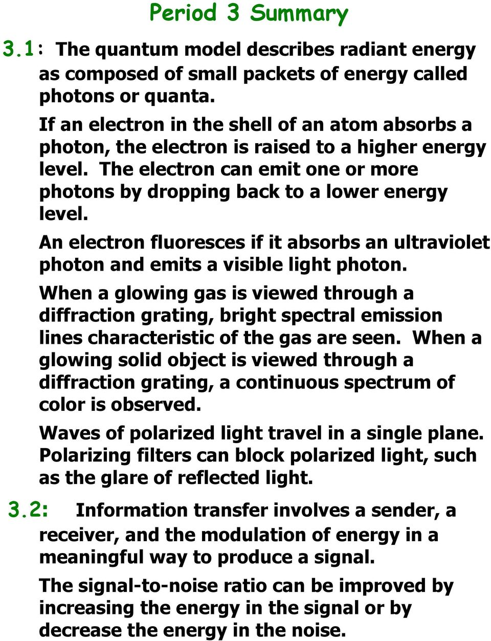 An electron fluoresces if it absorbs an ultraviolet photon and emits a visible light photon.