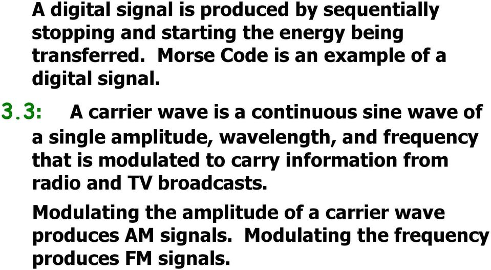 3: A carrier wave is a continuous sine wave of a single amplitude, wavelength, and frequency that is
