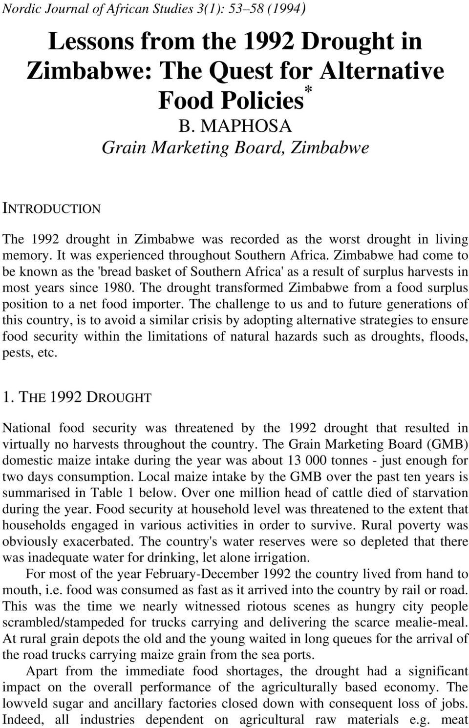 Zimbabwe had come to be known as the 'bread basket of Southern Africa' as a result of surplus harvests in most years since 1980.