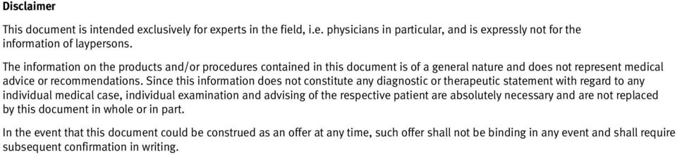 Since this information does not constitute any diagnostic or therapeutic statement with regard to any individual medical case, individual examination and advising of the respective patient