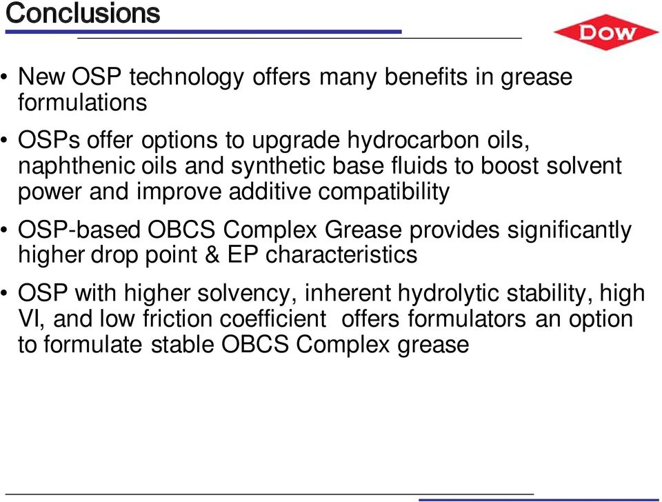 OBCS Complex Grease provides significantly higher drop point & EP characteristics OSP with higher solvency, inherent