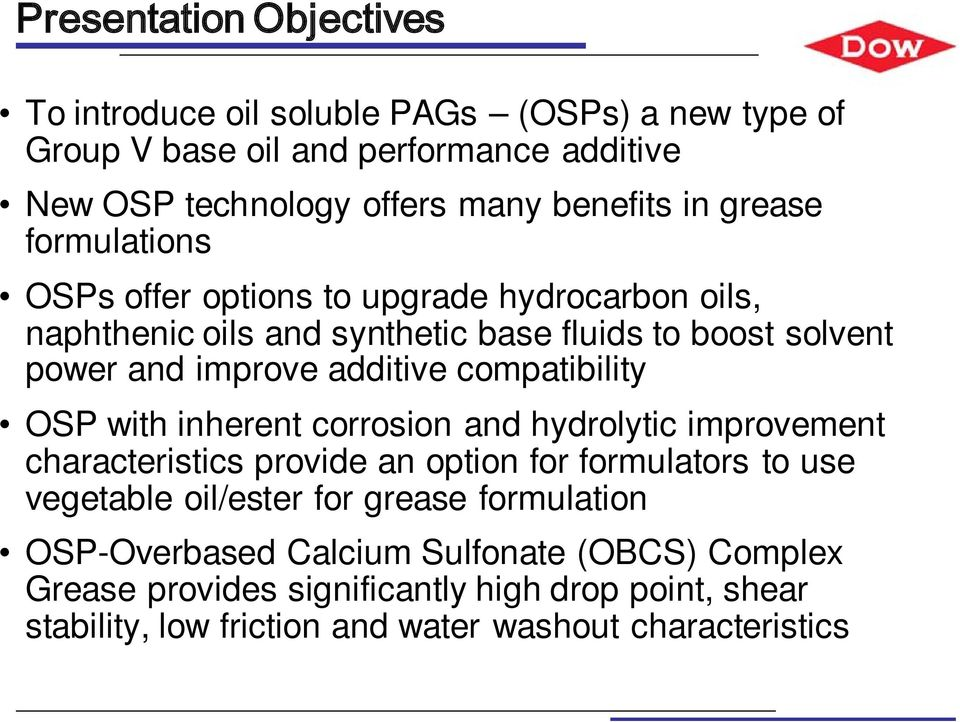 compatibility OSP with inherent corrosion and hydrolytic improvement characteristics provide an option for formulators to use vegetable oil/ester for grease