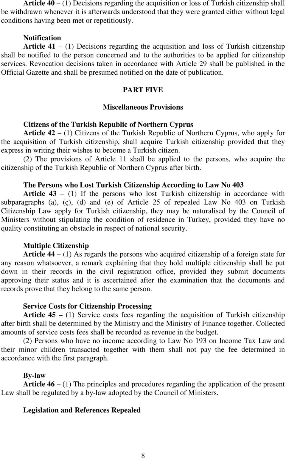 Notification Article 41 (1) Decisions regarding the acquisition and loss of Turkish citizenship shall be notified to the person concerned and to the authorities to be applied for citizenship services.
