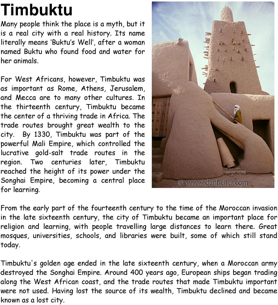 In the thirteenth century, Timbuktu became the center of a thriving trade in Africa. The trade routes brought great wealth to the city.