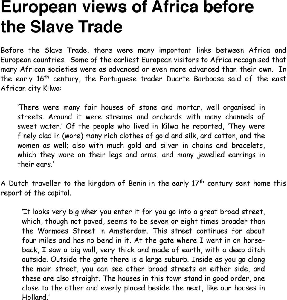 In the early 16 th century, the Portuguese trader Duarte Barboosa said of the east African city Kilwa: There were many fair houses of stone and mortar, well organised in streets.