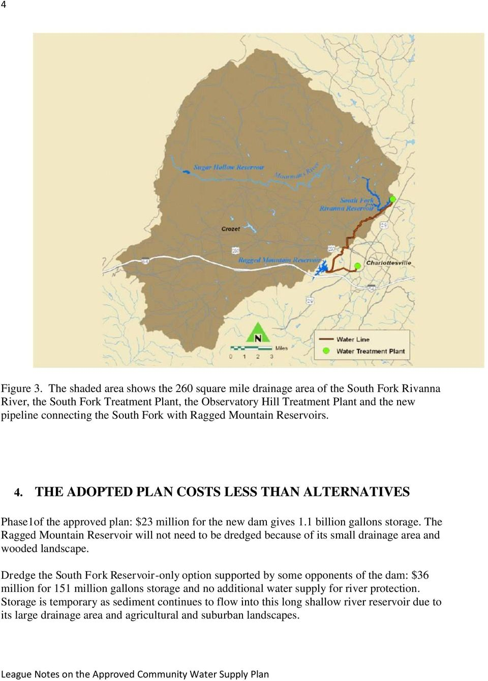 Fork with Ragged Mountain Reservoirs. 4. THE ADOPTED PLAN COSTS LESS THAN ALTERNATIVES Phase1of the approved plan: $23 million for the new dam gives 1.1 billion gallons storage.