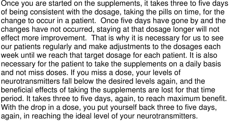 That is why it is necessary for us to see our patients regularly and make adjustments to the dosages each week until we reach that target dosage for each patient.