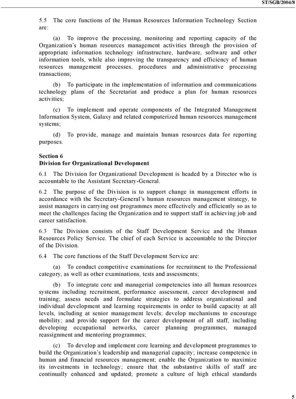 resources management processes, procedures and administrative processing transactions; (b) To participate in the implementation of information and communications technology plans of the Secretariat