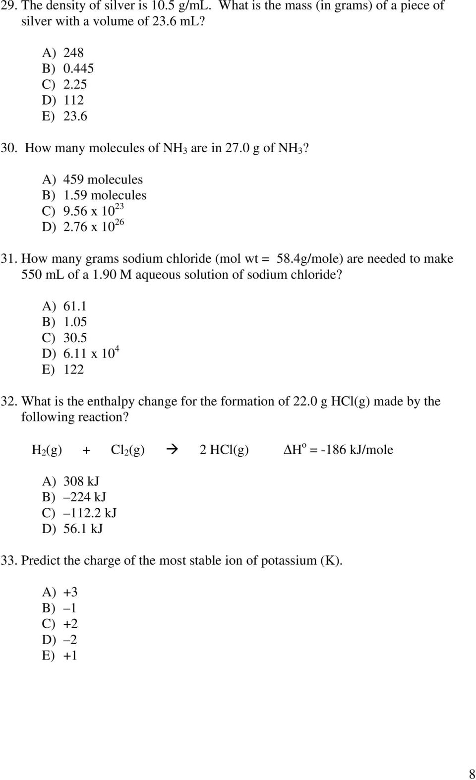 4g/mole) are needed to make 550 ml of a 1.90 M aqueous solution of sodium chloride? A) 61.1 B) 1.05 C) 30.5 D) 6.11 x 10 4 E) 122 32.