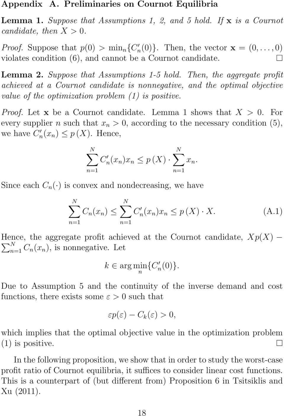 Then, the aggregate profit achieved at a Cournot candidate is nonnegative, and the optimal objective value of the optimization problem (1) is positive. Proof. Let x be a Cournot candidate.