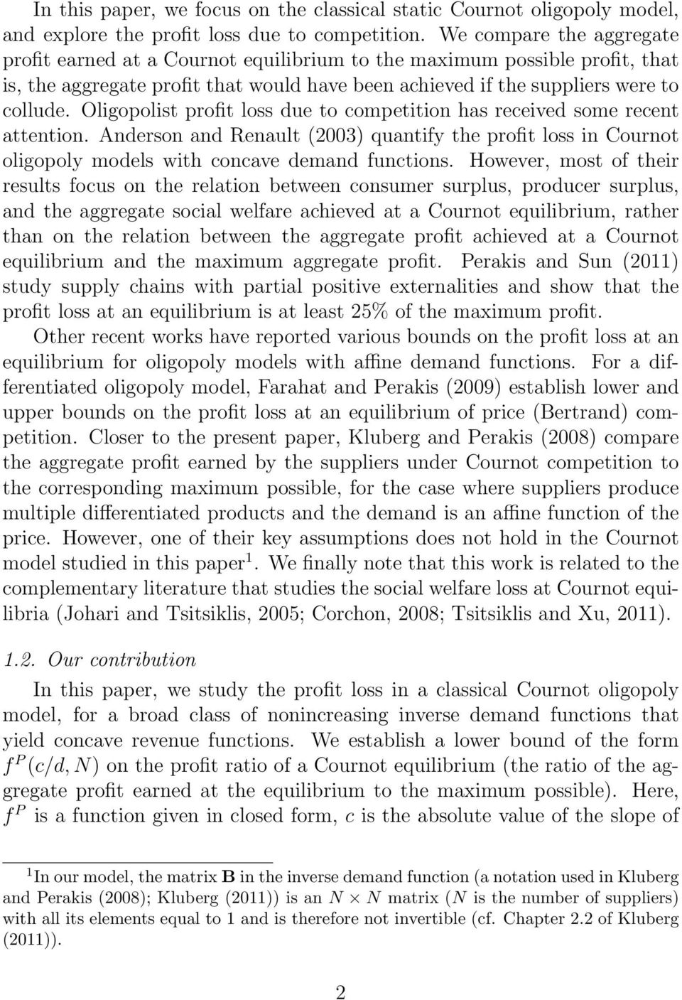 Oligopolist profit loss due to competition has received some recent attention. Anderson and Renault (2003) quantify the profit loss in Cournot oligopoly models with concave demand functions.