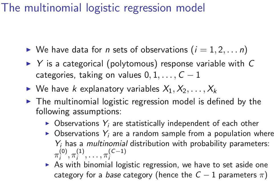 .., X k The multinomial logistic regression model is defined by the following assumptions: Observations Yi are statistically independent of each other Observations Yi