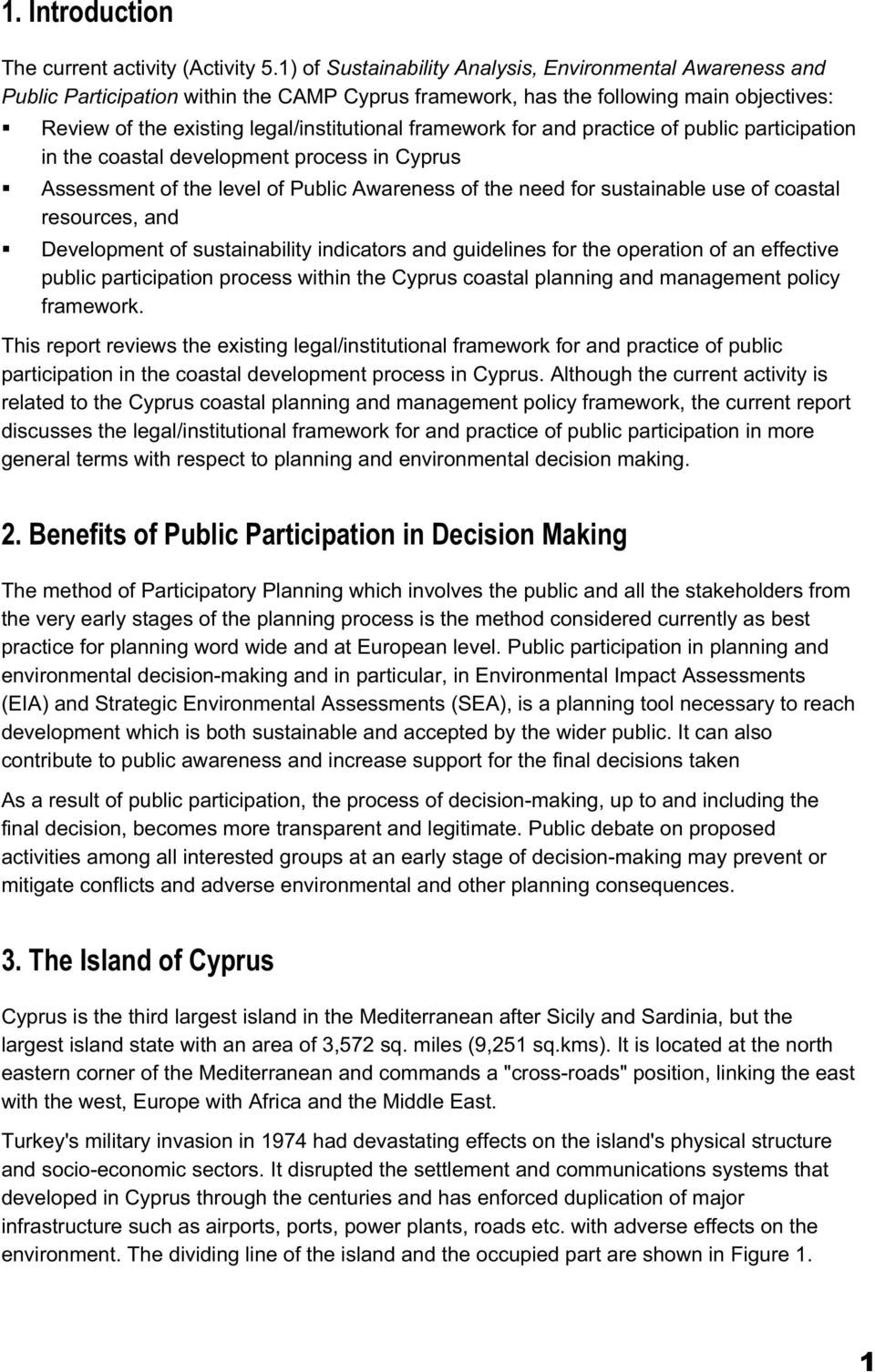 framework for and practice of public participation in the coastal development process in Cyprus Assessment of the level of Public Awareness of the need for sustainable use of coastal resources, and