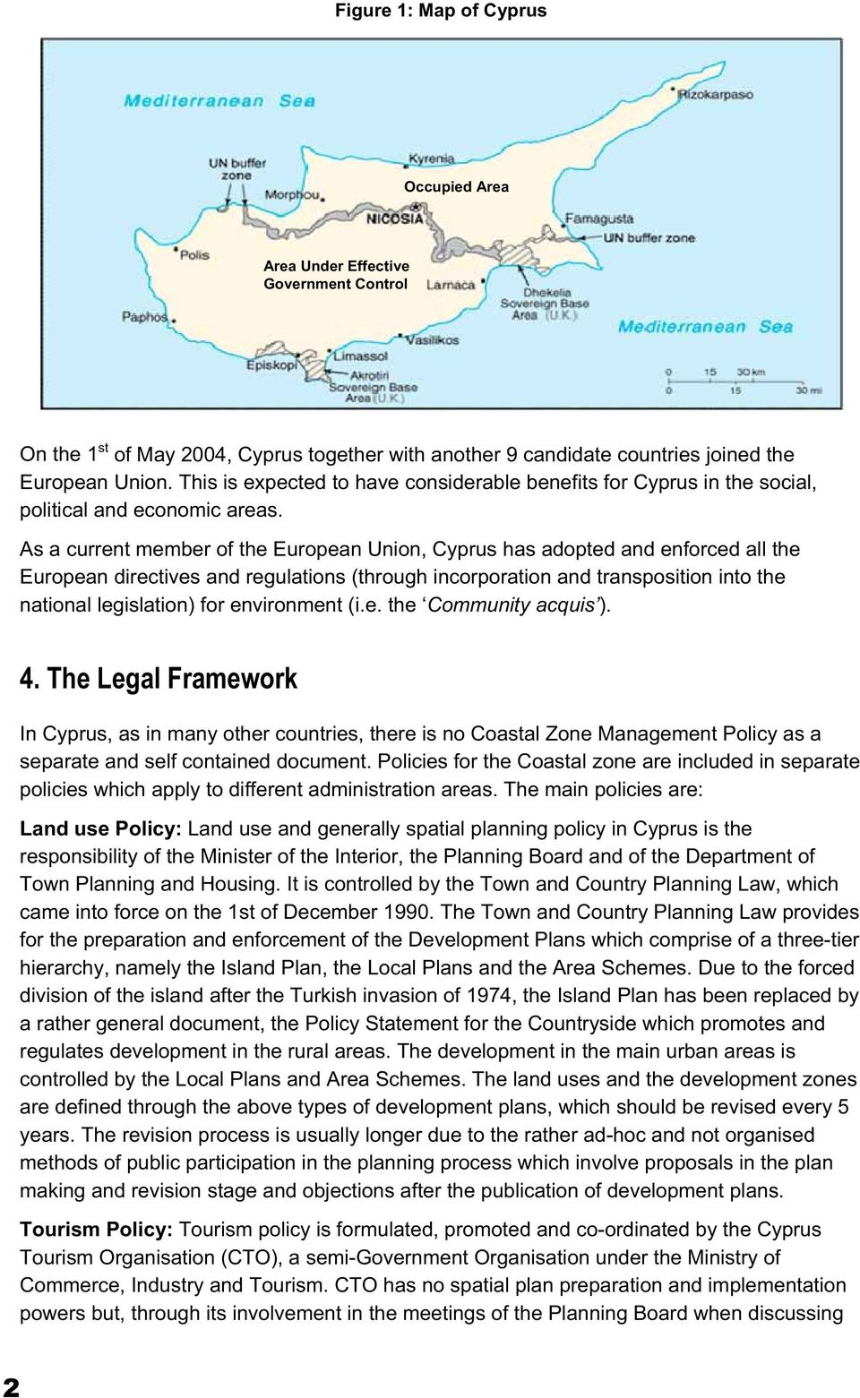 As a current member of the European Union, Cyprus has adopted and enforced all the European directives and regulations (through incorporation and transposition into the national legislation) for
