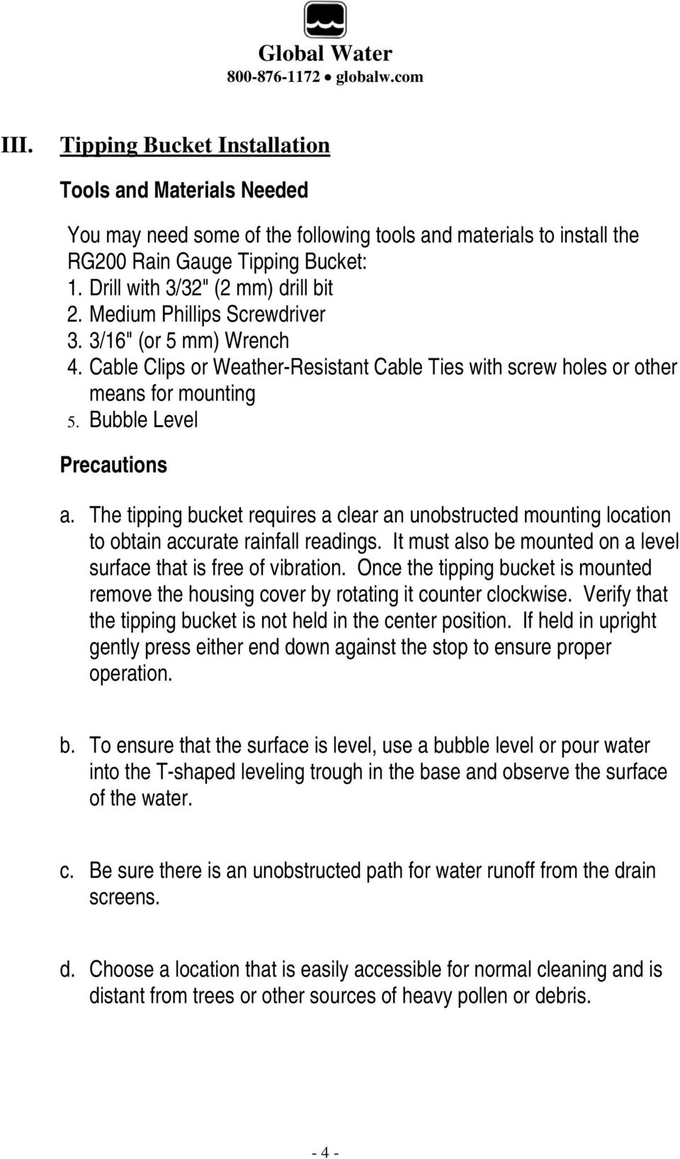 Bubble Level Precautions a. The tipping bucket requires a clear an unobstructed mounting location to obtain accurate rainfall readings.