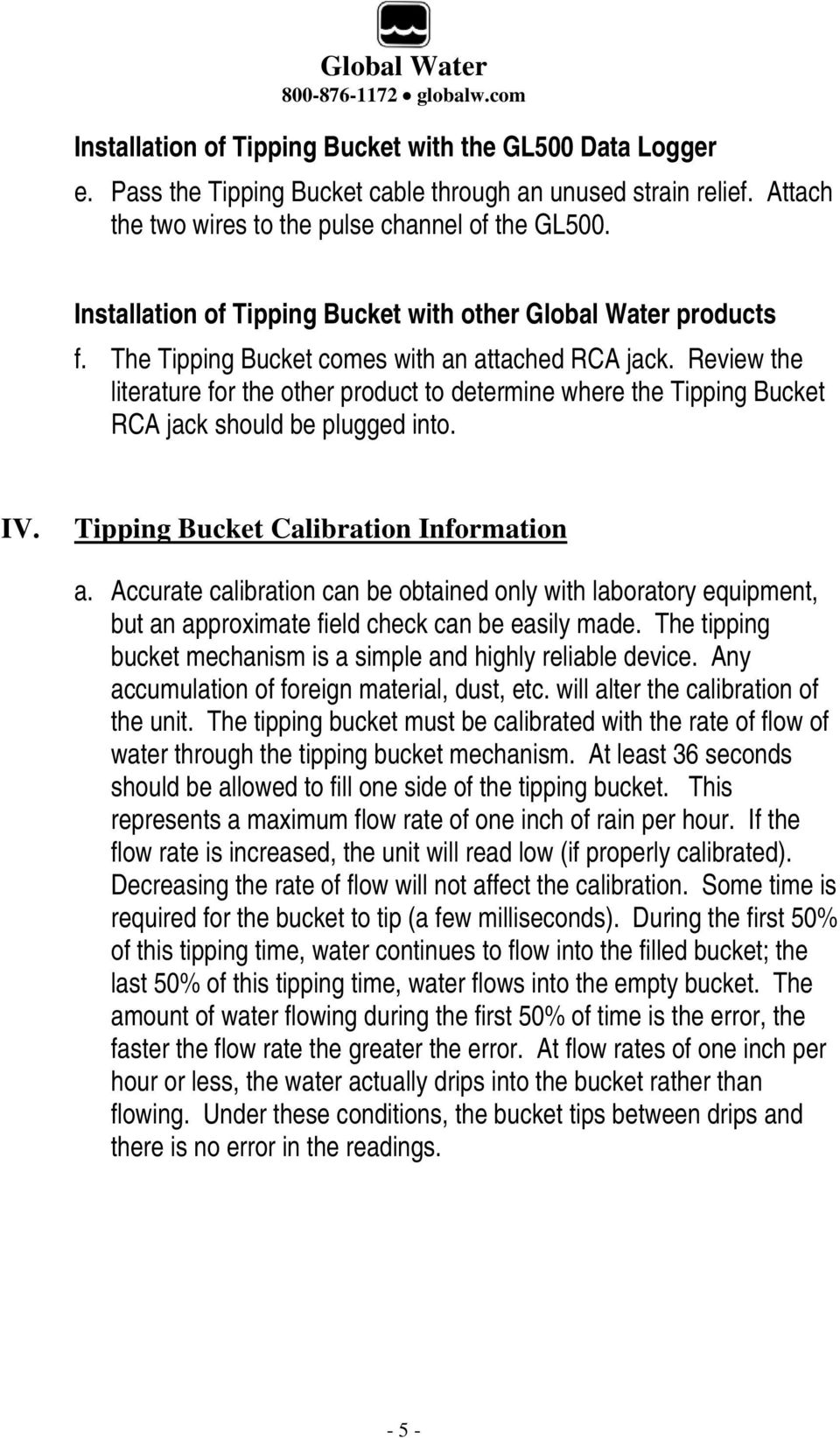 Review the literature for the other product to determine where the Tipping Bucket RCA jack should be plugged into. IV. Tipping Bucket Calibration Information a.