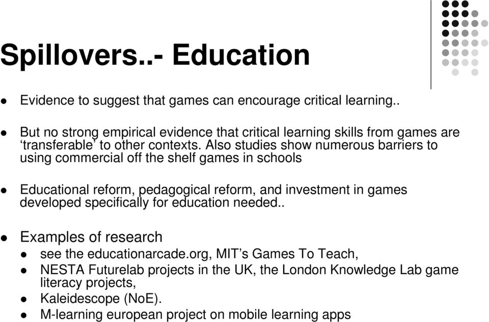 Also studies show numerous barriers to using commercial off the shelf games in schools Educational reform, pedagogical reform, and investment in games