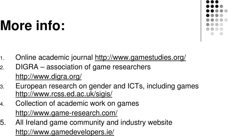 European research on gender and ICTs, including games http://www.rcss.ed.ac.uk/sigis/ 4.