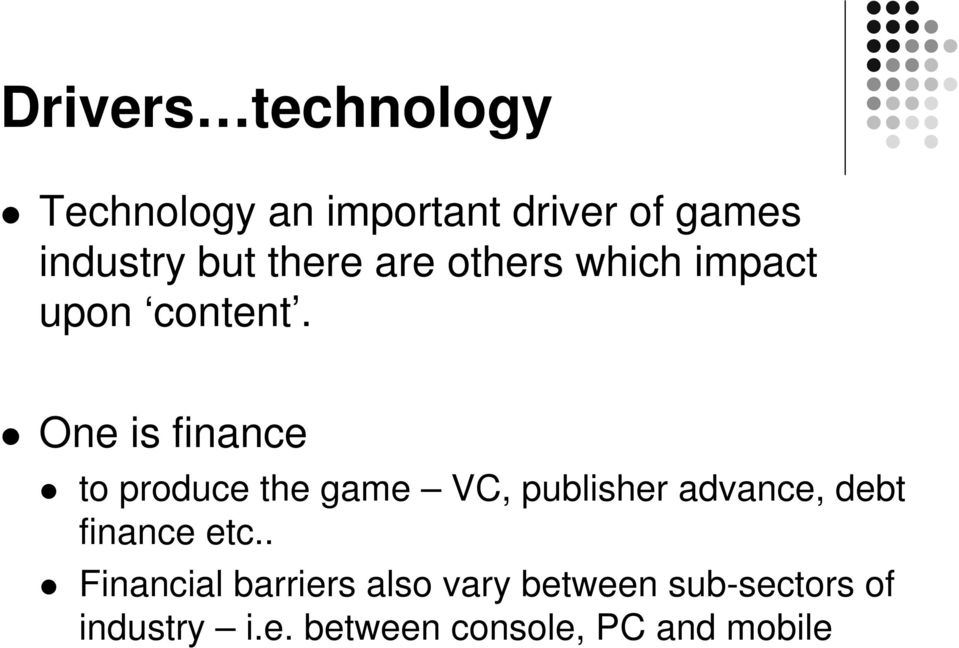 One is finance to produce the game VC, publisher advance, debt finance