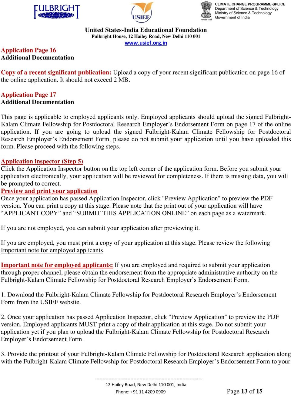 Employed applicants should upload the signed Fulbright- Kalam Climate Fellowship for Postdoctoral Research Employer s Endorsement Form on page 17 of the online application.