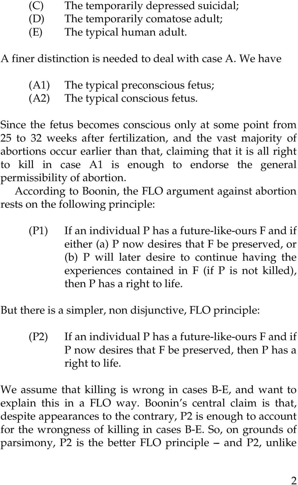 Since the fetus becomes conscious only at some point from 25 to 32 weeks after fertilization, and the vast majority of abortions occur earlier than that, claiming that it is all right to kill in case