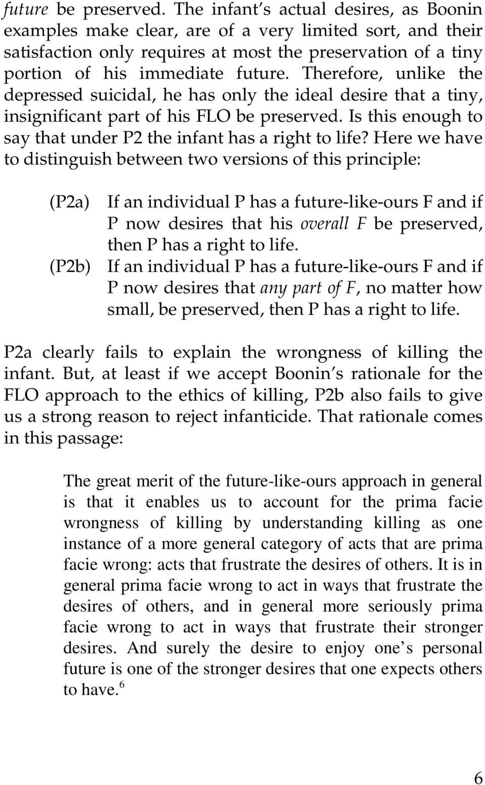 Therefore, unlike the depressed suicidal, he has only the ideal desire that a tiny, insignificant part of his FLO be preserved. Is this enough to say that under P2 the infant has a right to life?
